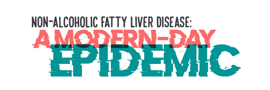 Non-Alcoholic Fatty Liver Disease: A Modern-Day Epidemic